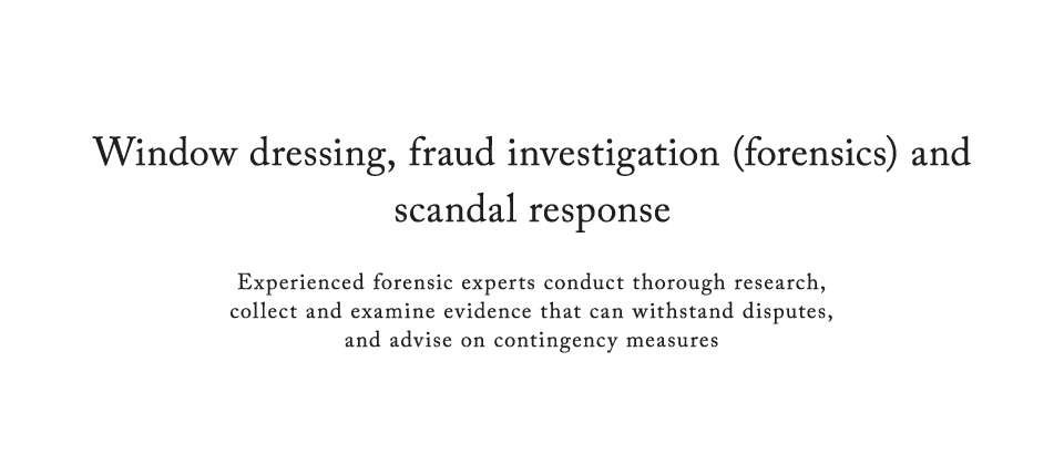 Window dressing, fraud investigation (forensics) and scandal response